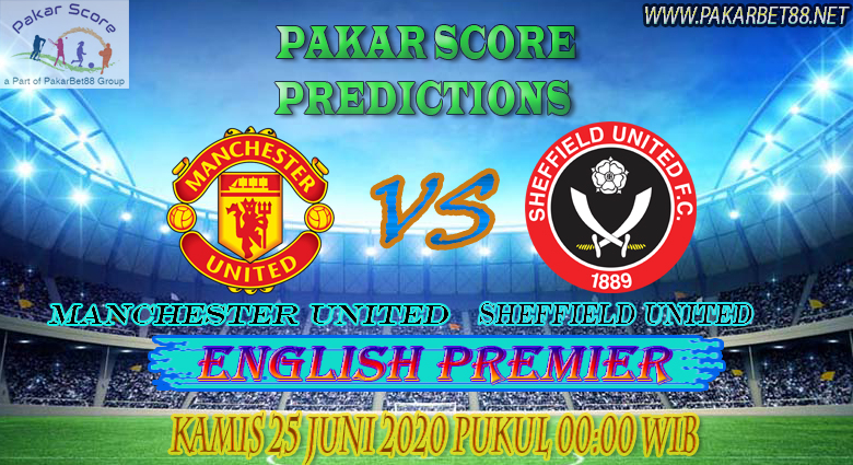 Prediksi Bola Manchester United vs Sheffield United (PAKARBET 88), 25 JUNI 2020